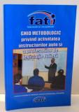 GHID METODOLOGIC PRIVIND ACTIVITATEA INSTRUCTORILOR AUTO SI A PROFESORILOR DE LEGISLATIE RUTIERA , 2007