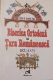 Biserica Ortodoxa in Tara Romaneasca. 1821-1859 de protos. Ghenadie Ponea