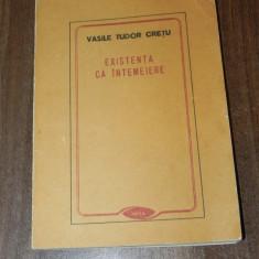 Vasile Tudor Cretu  - Existenta ca intemeiere. Perspectiva etnologica