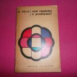 Cum Rezolvam O Problema, G.polya - Carte Matematica