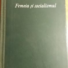 RWX 01 - FEMEIA SI SOCIALISMUL - AUGUST BEBEL - EDITIA 1961 - Carte Epoca de aur