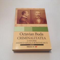 "CRIMINALITATEA - O ISTORIE MEDICO-LEGALA ROMANEASCA"", Octavian Buda, 2007 - Carte mitologie"