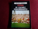 NICOLAE PETRESCU - FOTBAL PE CULMILE PERFORMANTEI