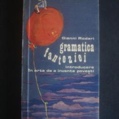 GIANNI RODARI - GRAMATICA FANTEZIEI, INTRODUCERE IN ARTA DE A INVENTA POVESTI