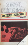 AURUL NEGRU - Cezar Petrescu