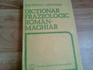 DICTIONAR FRAZEOLOGIC ROMAN -MAGHIAR -BELA KELEMEN -LORINC SZASZ