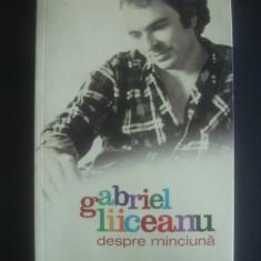 GABRIEL LIICEANU - DESPRE MINCIUNA - Filosofie