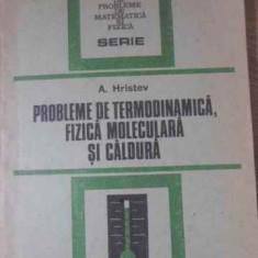 Probleme De Termodinamica, Fizica Moleculara Si Caldura - A. Hristev, 392939 - Carte Fizica