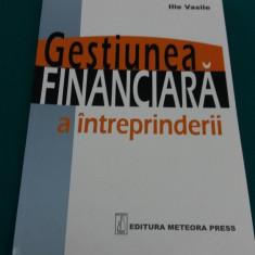 GESTIUNEA FINANCIARĂ A ÎNTREPRINDERII/ ILIE VASILE/2002