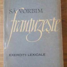 Sa Vorbim Frantuzeste Exercitii Lexicale - Teodora Cristea Irina Eliade, 392894 - Carte in franceza