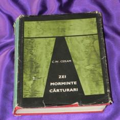 C W Ceram - Zei, morminte, carturari. Romanul arheologiei (f0830 - Istorie