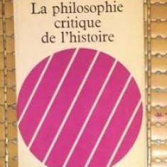 La philosophie critique de l histoire / Raymond Aron - Filosofie