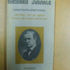 Argetoianu C. Pentru cei de maine amintiri volumul 1 partea 1 Bucuresti 1991 - Istorie