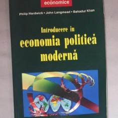 Introducere in economia politica moderna/ P. Hardwick, J. Langmead si B. Khan - Carte Economie Politica