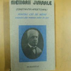 Argetoianu C. Pentru cei de maine amintiri volumul 2 partea 4 Bucuresti 1991 - Istorie
