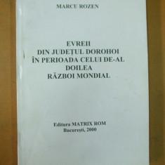 Evreii din judetul Dorohoi in al doilea razboi mondial Bucuresti 2000 - Carti Iudaism