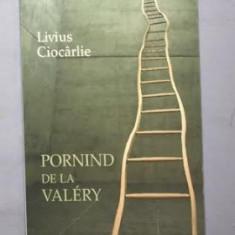Pornind de la Valery / Livius Ciocarlie - Biografie