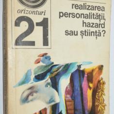 Colectia Orizonturi - Realizarea personalitatii, hazard sau stiinta