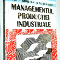 Managementul productiei industriale Vol. 1 - Prof. dr. Constantin Barbulescu - Carte Management