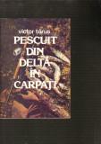 Victor Tarus - Pescuitul din Delta in Carpati