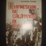 ALEXANDRU PELIMON - IMPRESIUNI DE CALATORIE IN ROMANIA - Carte de calatorie