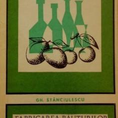 Fabricarea bauturilor alcoolice naturale - Gh. Stanciulescu - Carti Industrie alimentara