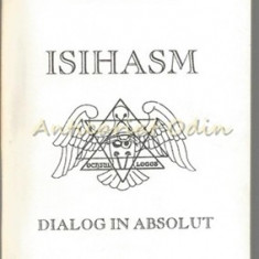 Isihasm. Dialog In Absolut - Ghelasie Gheorghe - Carte Medicina alternativa