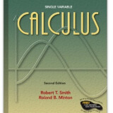 Calculus: Single Variable/ Robert T Smith, Roland B Minton 2d edition 2002 - Carte Matematica