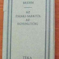 LICHIDARE-Az eszaki-sarktol az egyrnlitoig - Autor : Brehm - 72344 - Curs Limba Maghiara