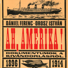 LICHIDARE-Ah, Amerika- dokumentumok a kivandorlasarol 1896- 1914 - Autor : Daniel Ferenc - 75553 - Curs Limba Maghiara