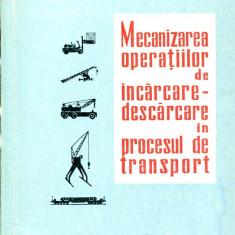 LICHIDARE-Mecanizarea operatiilor de incarcare-descarcare in procesul de transport - Autor : - - 109879 - Carti Transporturi