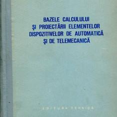 LICHIDARE-Bazele calculului si proiectarii elementelor dispozitivelor de automatica si de telemecanica - Autor : B. S. Sotskov - 86230 - Carti Automatica