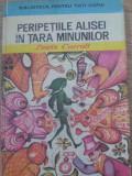 Peripetiile Alisei In Tara Minunilor - Lewis Carroll ,393228