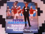 Peter Alexander Zwischen Moskau Und Nischni Nowgorod disc vinyl lp muzica pop, VINIL, ariola