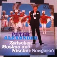 Peter Alexander Zwischen Moskau Und Nischni Nowgorod disc vinyl lp Muzica Pop ariola, VINIL
