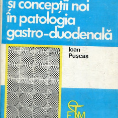 LICHIDARE-Probleme actuale si conceptii noi in patologia gastro- duodenala - Autor : Ioan Puscas - 76256 - Carte Gastroenterologie