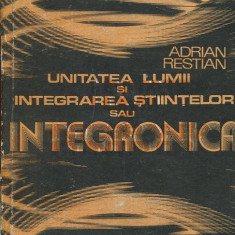 LICHIDARE-Unitatea lumii si integrarea stiintelor sau integronica - Autor : Adrian Restian - 135383