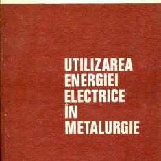 LICHIDARE-Utilizarea energiei electrice in metalurgie - Autor : A. Saimac - 76316 - Carti Metalurgie