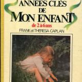 LICHIDARE-Les annees cles de mon enfant de 2 a 6 ans - Autor : Frank et Theresa Caplan - 56723 - Cursuri limbi straine