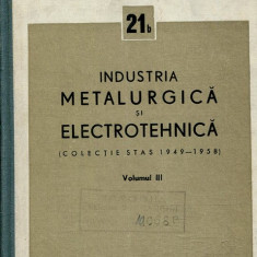 LICHIDARE-Industria metalurgica si electrotehnica 21b, vol. III - Autor : - - 111432 - Carti Electrotehnica