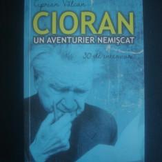 CIPRIAN VALCAN - CIORAN UN AVENTURIER NEMISCAT  {contine sublinieri}