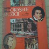 Orasele Muzicii - George Sbarcea ,393537