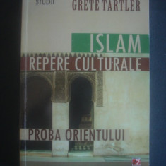 GRETE TARTLER - ISLAM, REPERE CULTURALE * PROBA ORIENTULUI - Carti Islamism