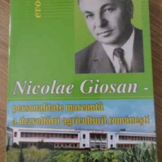 Nicolae Giosan Personalitate Marcanta A Dezvoltarii Agricultu - Al. Brad, Teodor Marian, 393618 - Carti Agronomie