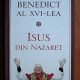 Papa Benedict al XVI-lea - Isus din Nazaret - Carti Crestinism
