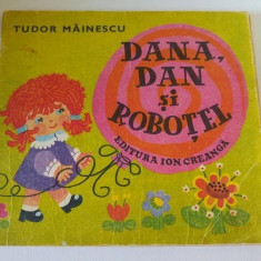 Dana, Dan si Robotel, Tudor Mainescu, Ed. Ion Creanga, 1976 - Carte Epoca de aur
