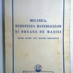 Mecanica, rezistenta materialelor si organe de masini {Manual pentru uzul scolilor profesionale}