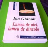 Ion Ghinoiu - Lumea de aici, lumea de dincolo Ipostaze romanesti ale nemuririi