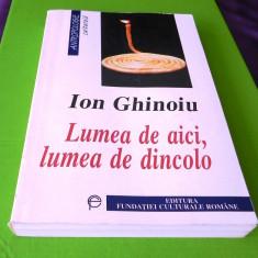 Ion Ghinoiu - Lumea de aici, lumea de dincolo Ipostaze romanesti ale nemuririi - Carte folclor