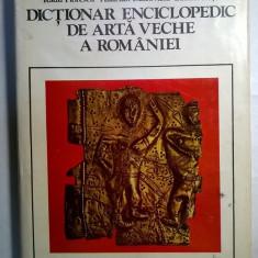 R. Florescu, H. Daicoviciu, L. Rosu – Dictionar enciclopedic de arta veche a Romaniei - Carte Istoria artei